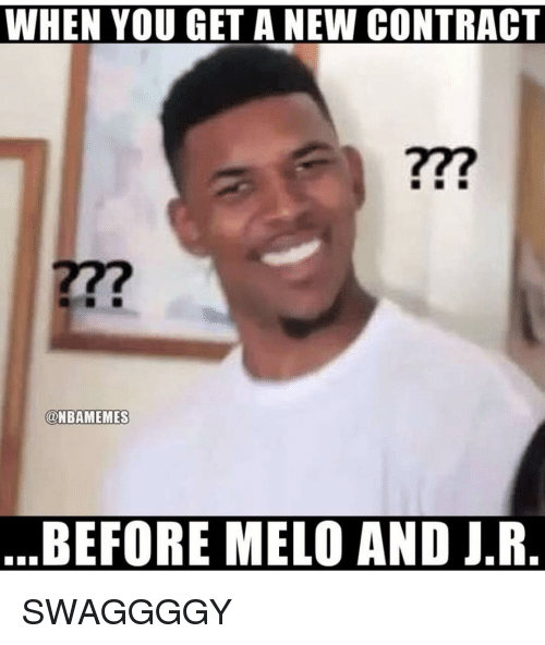 melo: WHEN YOU GET A NEW CONTRACT  277  @NBAMEMES  BEFORE MELO AND J.R SWAGGGGY