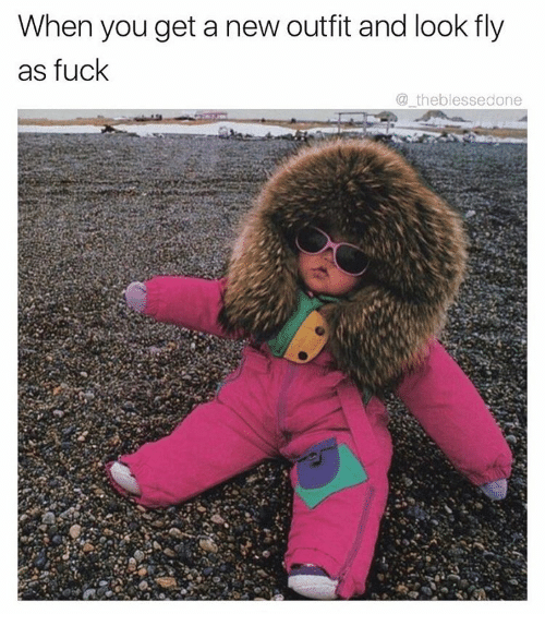 Funny, Meme, and Outfits: When you get a new outfit and look fly  as fuck  the blessedone