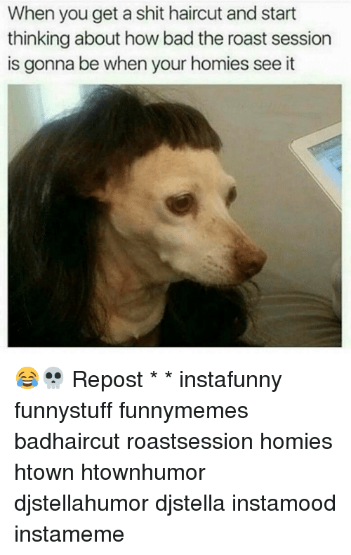 Roasting Session: When you get a shit haircut and start  thinking about how bad the roast session  is gonna be when your homies see it 😂💀 Repost * * instafunny funnystuff funnymemes badhaircut roastsession homies htown htownhumor djstellahumor djstella instamood instameme