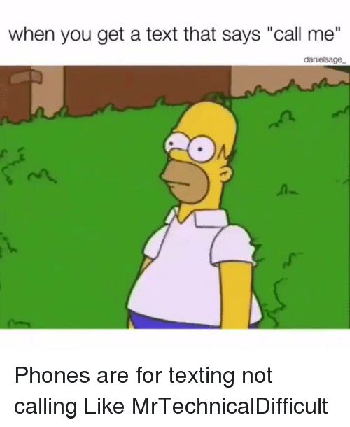 """Mrtechnicaldifficult: when you get a text that says """"call me""""  danielsage Phones are for texting not calling  Like MrTechnicalDifficult"""