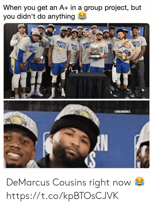 Group Project: When you get an A+ in a group project, but  you didn't do anything  ONTIE  @NBAMEMES DeMarcus Cousins right now 😂 https://t.co/kpBTOsCJVK