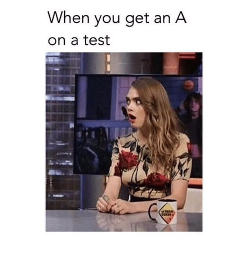 you: When you get an A  on a test