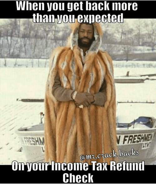 when you get back inore than exlected v freswe san 13617287 🔥 25 best memes about income tax refund income tax refund memes