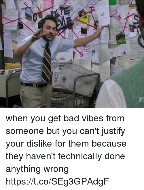Bad, Girl Memes, and Them: when you get bad vibes from someone but you can't justify your dislike for them because they haven't technicalIy done anything wrong https://t.co/SEg3GPAdgF