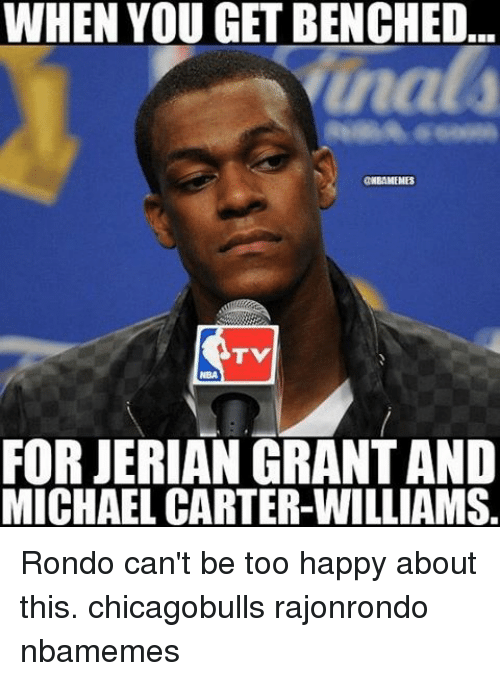 Memes, Michael, and 🤖: WHEN YOU GET BENCHED  undata  ONEAMEMES  FOR JERIAN GRANTAND  MICHAEL CARTER-WILLIAMS. Rondo can't be too happy about this. chicagobulls rajonrondo nbamemes