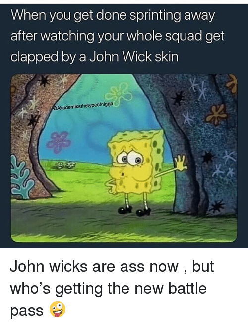 wicks: When you get done sprinting away  after watching your whole squad get  clapped by a John Wick skin  Akademiksthetypeofnigga John wicks are ass now , but who's getting the new battle pass 🤪