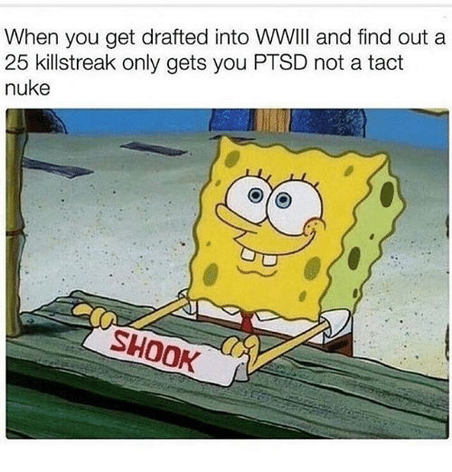 killstreaks: When you get drafted into WWII and find out a  25 killstreak only gets you PTSD not a tact  nuke