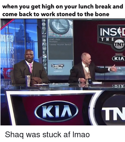 Af, Anna, and Lmao: when you get high on your lunch break and  come back to work stoned to the bone  2  8  INS  T H E  Utah Jazz  E u, sde, Houston anna,  @uiahjaz  KIA  KIA TN Shaq was stuck af lmao