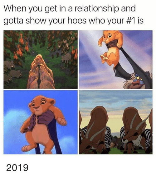 Hoes, Dank Memes, and In a Relationship: When you get in a relationship and  gotta show your hoes who your #1 is 2019