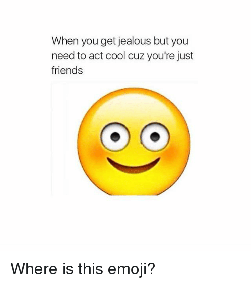 this emoji: When you get jealous but you  need to act cool cuz you're just  friends Where is this emoji?