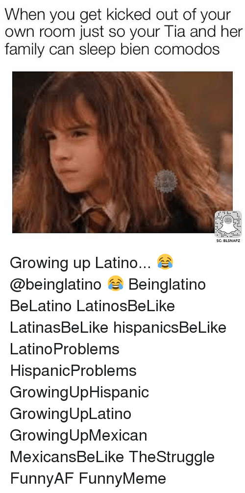 kicked out: When you get kicked out of your  own room just so your Tia and her  family can sleep bien comodos  SC: BLSNAPZ Growing up Latino... 😂 @beinglatino 😂 Beinglatino BeLatino LatinosBeLike LatinasBeLike hispanicsBeLike LatinoProblems HispanicProblems GrowingUpHispanic GrowingUpLatino GrowingUpMexican MexicansBeLike TheStruggle FunnyAF FunnyMeme