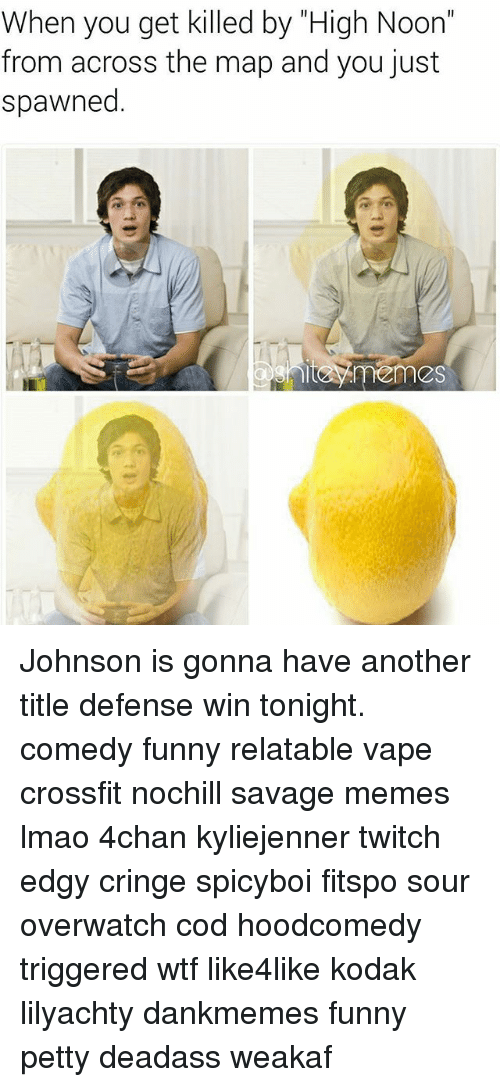 """4chan, Funny, and Lmao: When you get killed by """"High Noon""""  from across the map and you just  spawned Johnson is gonna have another title defense win tonight. comedy funny relatable vape crossfit nochill savage memes lmao 4chan kyliejenner twitch edgy cringe spicyboi fitspo sour overwatch cod hoodcomedy triggered wtf like4like kodak lilyachty dankmemes funny petty deadass weakaf"""