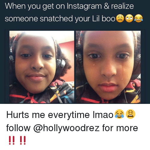 lil: When you get on Instagram & realize  someone snatched your Lil boo Hurts me everytime lmao😂😩 follow @hollywoodrez for more ‼️‼️