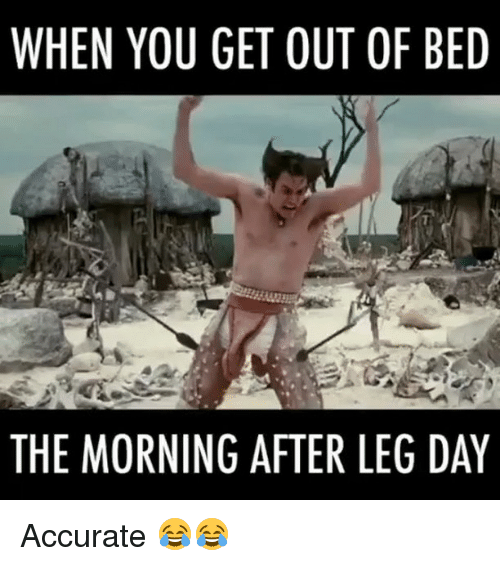 After Leg Day: WHEN YOU GET OUT OF BED  THE MORNING AFTER LEG DAY Accurate 😂😂