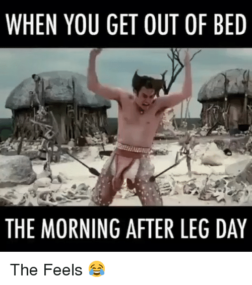 After Leg Day: WHEN YOU GET OUT OF BED  THE MORNING AFTER LEG DAY The Feels 😂