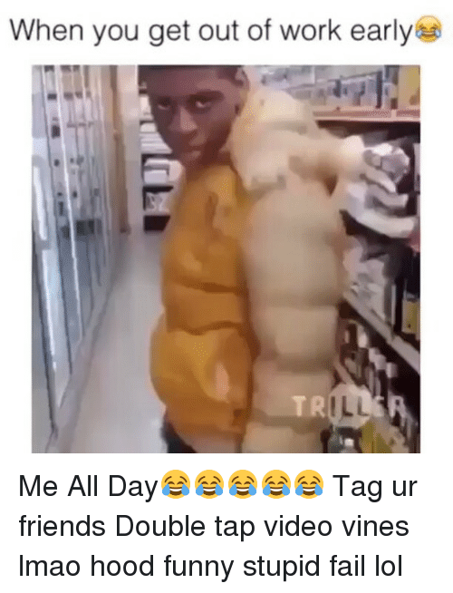 Funny: When you get out of work early  ILL Me All Day😂😂😂😂😂 Tag ur friends Double tap video vines lmao hood funny stupid fail lol