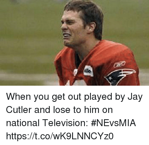cutler: When you get out played by Jay Cutler and lose to him on national Television: #NEvsMIA https://t.co/wK9LNNCYz0