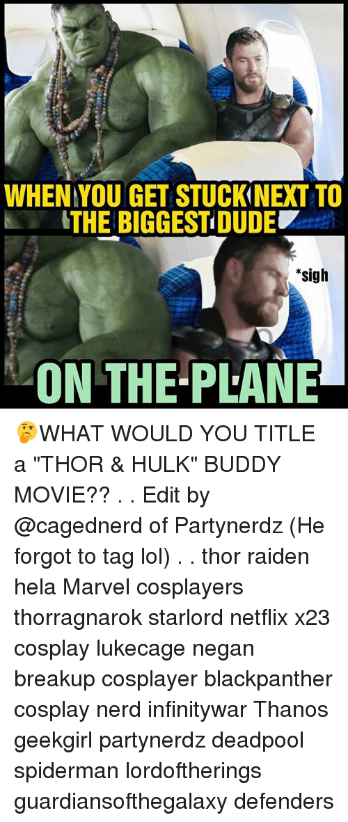 """negan: WHEN YOU GET STUCKINEXT TO  THE BIGGESTDUDE  *sigh  ON THE-PLANE 🤔WHAT WOULD YOU TITLE a """"THOR & HULK"""" BUDDY MOVIE?? . . Edit by @cagednerd of Partynerdz (He forgot to tag lol) . . thor raiden hela Marvel cosplayers thorragnarok starlord netflix x23 cosplay lukecage negan breakup cosplayer blackpanther cosplay nerd infinitywar Thanos geekgirl partynerdz deadpool spiderman lordoftherings guardiansofthegalaxy defenders"""