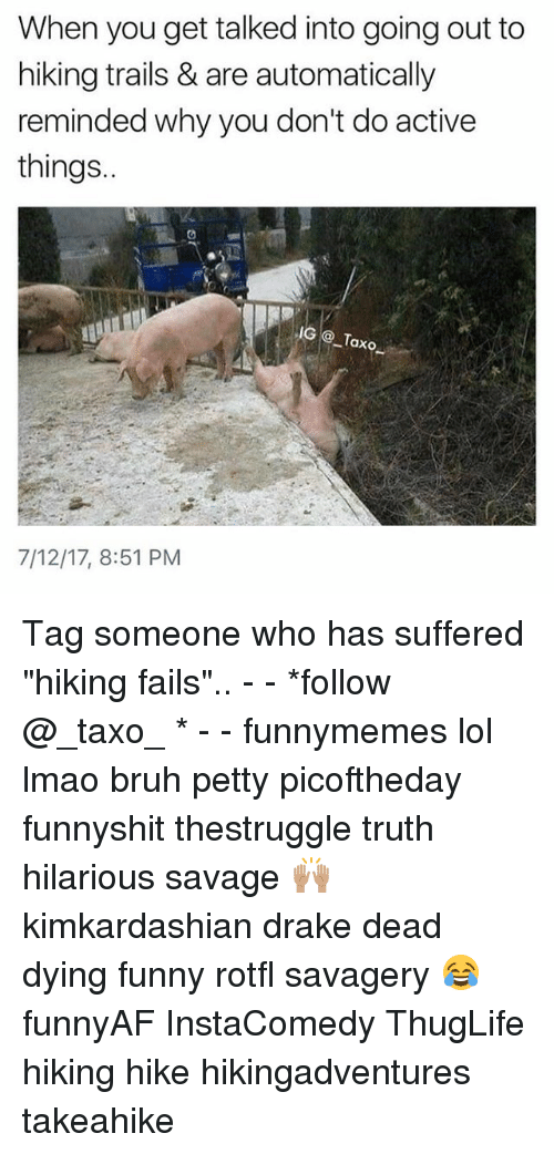 """thuglife: When you get talked into going out to  hiking trails & are automatically  reminded why you don't do active  things..  IG@ Taxo  7/12/17, 8:51 PM Tag someone who has suffered """"hiking fails"""".. - - *follow @_taxo_ * - - funnymemes lol lmao bruh petty picoftheday funnyshit thestruggle truth hilarious savage 🙌🏽 kimkardashian drake dead dying funny rotfl savagery 😂 funnyAF InstaComedy ThugLife hiking hike hikingadventures takeahike"""
