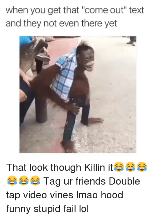 "Fail, Friends, and Funny: when you get that ""come out"" text  and they not even there yet That look though Killin it😂😂😂😂😂😂 Tag ur friends Double tap video vines lmao hood funny stupid fail lol"