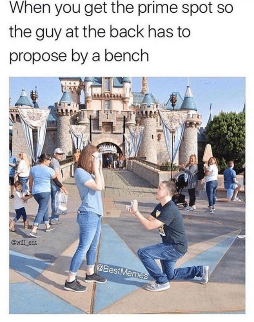propose: When you get the prime spot so  the guy at the back has to  propose by a bench  @wll ent  @BestMemes