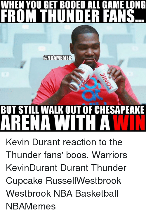 Kevin Durant, Memes, and 🤖: WHEN YOU GETBOOED ALL GAMELONG  FROM THUNDER FANS  @NBAMEMES  BUT STILL WALK OUTOF CHESAPEAKE  ARENA WITH A  WIN Kevin Durant reaction to the Thunder fans' boos. Warriors KevinDurant Durant Thunder Cupcake RussellWestbrook Westbrook NBA Basketball NBAMemes
