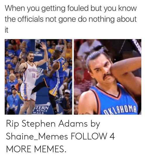 stern: When you getting fouled but you know  the officials not gone do nothing about  it  ALDING  THIREN DEP  STERN  DKLAHOMA  RENCE  NALS Rip Stephen Adams by Shaine_Memes FOLLOW 4 MORE MEMES.