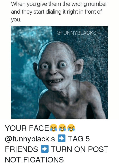 Friends: When you give them the wrong number  and they start dialing it right in front of  you  @FUNNY BLAOKS YOUR FACE😂😂😂 @funnyblack.s ➡️ TAG 5 FRIENDS ➡️ TURN ON POST NOTIFICATIONS