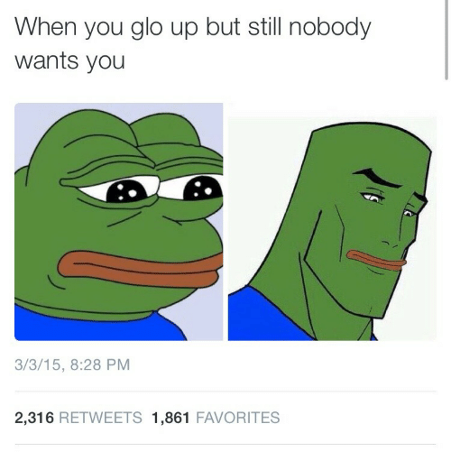 glo: When you glo up but still nobody  wants you  3/3/15, 8:28 PM  2,316 RETWEETS 1,861 FAVORITES