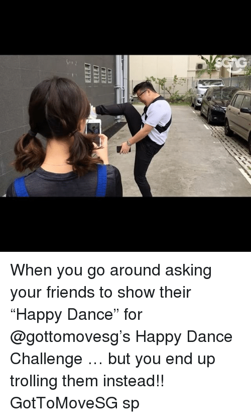 "Friends, Memes, and Trolling: When you go around asking your friends to show their ""Happy Dance"" for @gottomovesg's Happy Dance Challenge <link in bio> … but you end up trolling them instead!! GotToMoveSG sp"