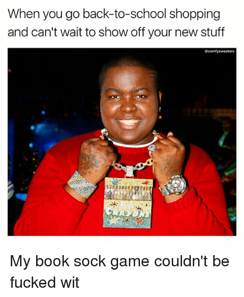 Memes, School, and Shopping: When you go back-to-school shopping  and can't wait to show off your new stuff  comfysweaters  RA My book sock game couldn't be fucked wit