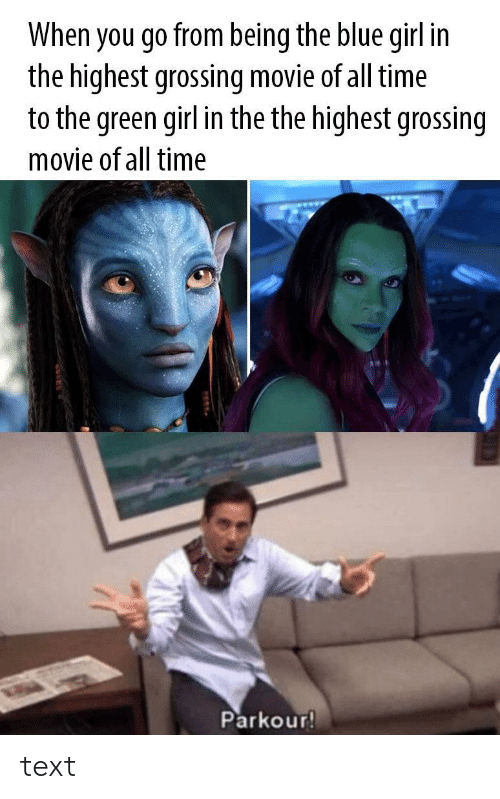 the the: When you go from being the blue girl in  the highest grossing movie of all time  to the green girl in the the highest grossing  movie of all time  Parkour! text