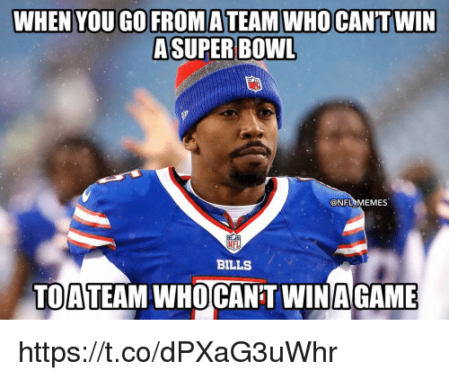 Memes, Nfl, and Bills: WHEN YOU GO FROMATEAMWHOCAN'T WIN  ASUPER BOWL  @NFL MEMES  NFL  BILLS  TOATEAM WHOCAN'T WINAGAME https://t.co/dPXaG3uWhr
