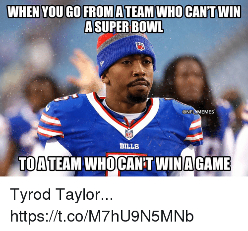 Memes Nfl: WHEN YOU GO FROMATEAMWHOCAN'TWIN  ASUPER BOWL  @NFL MEMES  NFL  BILLS  TOATEAM WHOCAN'T WINAGAME Tyrod Taylor... https://t.co/M7hU9N5MNb