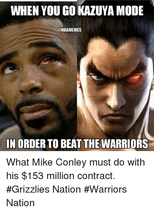 mike conley: WHEN YOU GO KAZUYAMODE  CONBAMEMES  IN ORD  BEAT THE WARRIORS What Mike Conley must do with his $153 million contract.  #Grizzlies Nation #Warriors Nation