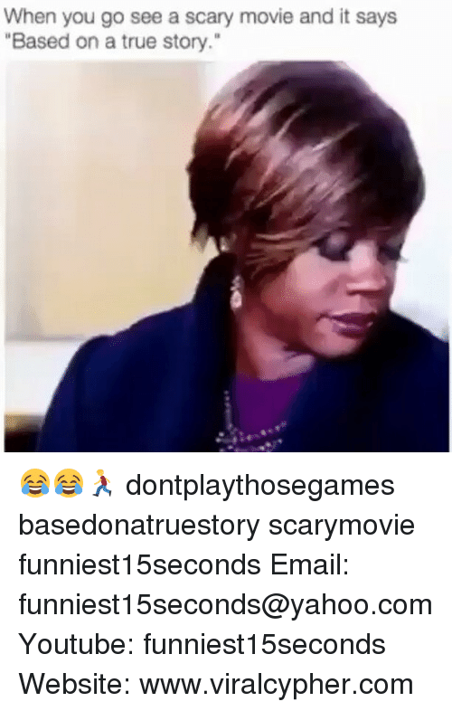 """Youtubeable: When you go see a scary movie and it says  """"Based on a true story."""" 😂😂🏃 dontplaythosegames basedonatruestory scarymovie funniest15seconds Email: funniest15seconds@yahoo.com Youtube: funniest15seconds Website: www.viralcypher.com"""