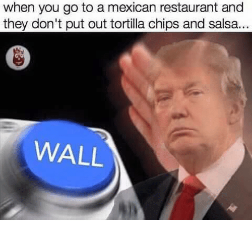 Restaurant, Restaurants, and Dank Memes: when you go to a mexican restaurant and  they don't put out tortilla chips and salsa.  WALL