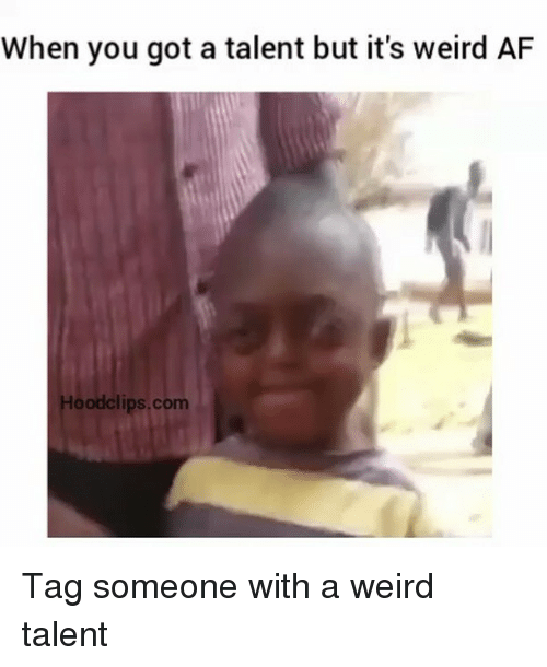 SIZZLE: When you got a talent but it's weird AF  Hood clips.com Tag someone with a weird talent