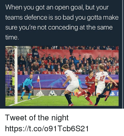 Bad, Memes, and Goal: When you got an open goal, but your  teams defence is so bad you gotta make  sure you're not conceding at the same  time Tweet of the night https://t.co/o91Tcb6S21