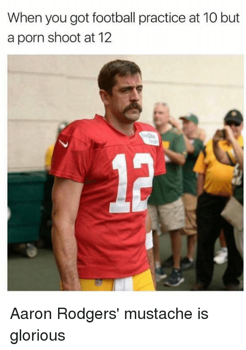 Aaron Rodgers, Football, and Nfl: When you got football practice at 10 but  a porn shoot at 12  oelin Aaron Rodgers' mustache is glorious