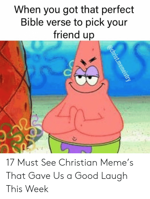 Bible Verse: When you got that perfect  Bible verse to pick your  friend up 17 Must See Christian Meme's That Gave Us a Good Laugh This Week