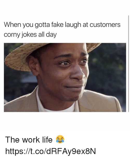 Work Life: When you gotta fake laugh at customers  corny jokes all day The work life 😂 https://t.co/dRFAy9ex8N