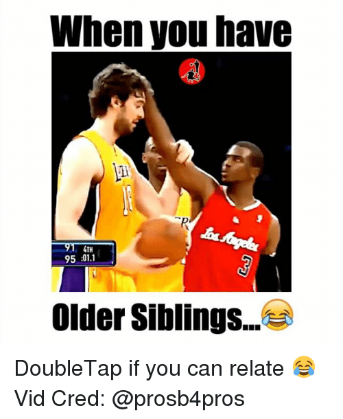 Memes, 🤖, and Vids: When you have  4TH  95:01.1  older Siblings... DoubleTap if you can relate 😂 Vid Cred: @prosb4pros