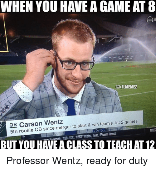 WHEN YOU HAVE A GAME AT8 Q B Carson Wentz & Win Team's 1st