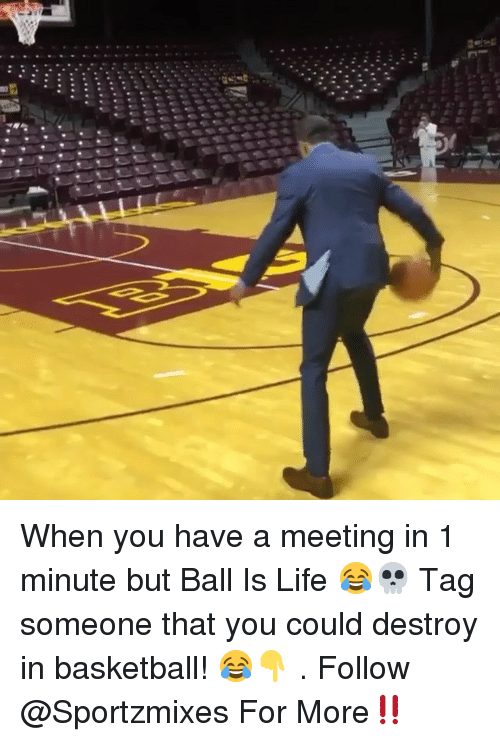 ball is life: When you have a meeting in 1 minute but Ball Is Life 😂💀 Tag someone that you could destroy in basketball! 😂👇 . Follow @Sportzmixes For More‼️