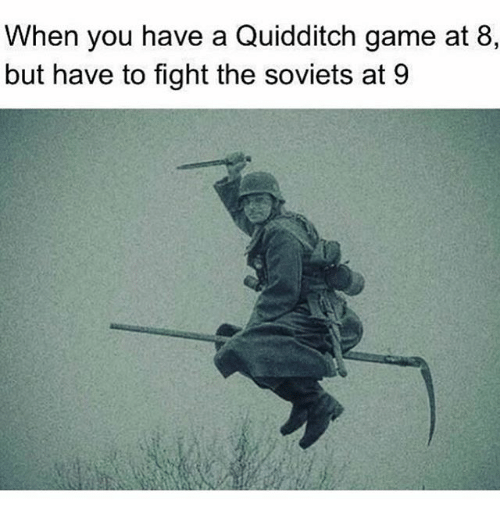 Quidditch: When you have a Quidditch game at 8,  but have to fight the soviets at 9