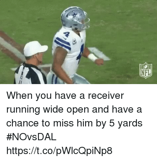 receiver: When you have a receiver running wide open and have a chance to miss him by 5 yards #NOvsDAL https://t.co/pWlcQpiNp8