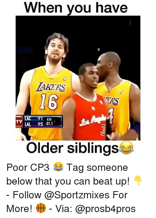 Older Siblings: When you have  AKERS  16  TRS  RS  4TH  LAL 95 01.1  Older siblings Poor CP3 😂 Tag someone below that you can beat up! 👇 - Follow @Sportzmixes For More! 🏀 - Via: @prosb4pros