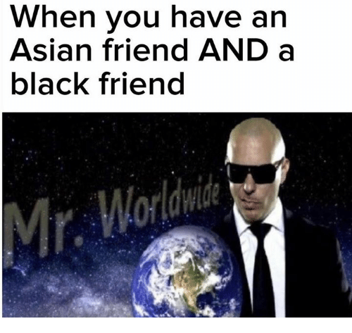 Black Friends: When you have an  Asian friend AND a  black friend