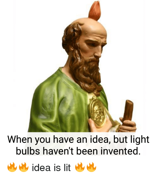 When You Have an Idea but Light Bulbs Haven't Been ...